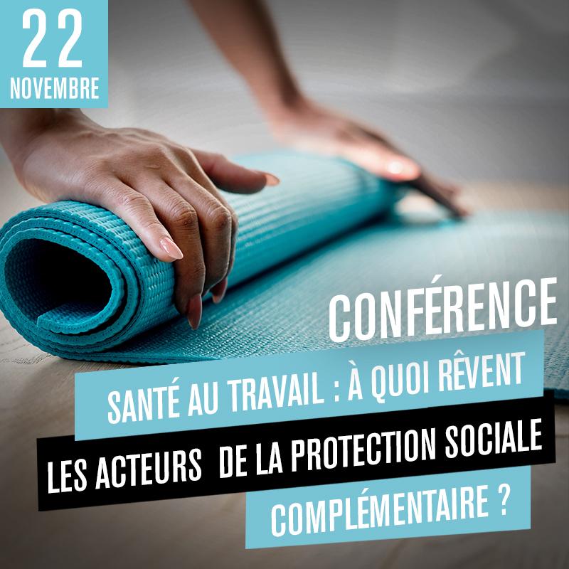 Conférence - Santé au travail : A quoi rêvent les acteurs de la protection sociale complémentaire?