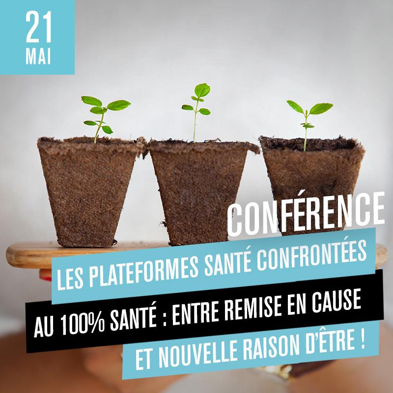 Conférence Santé : Les plateformes santé confrontées au casse-tête au 100% santé : Entre remise en cause et Nouvelle raison d'être !