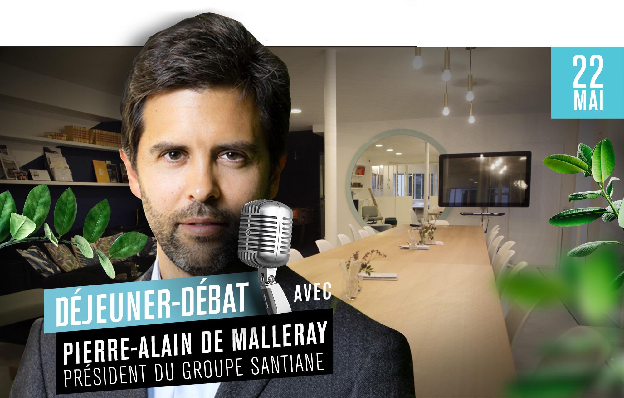 Déjeuner Débat avec Pierre-Alain de Malleray, président du groupe Santiane