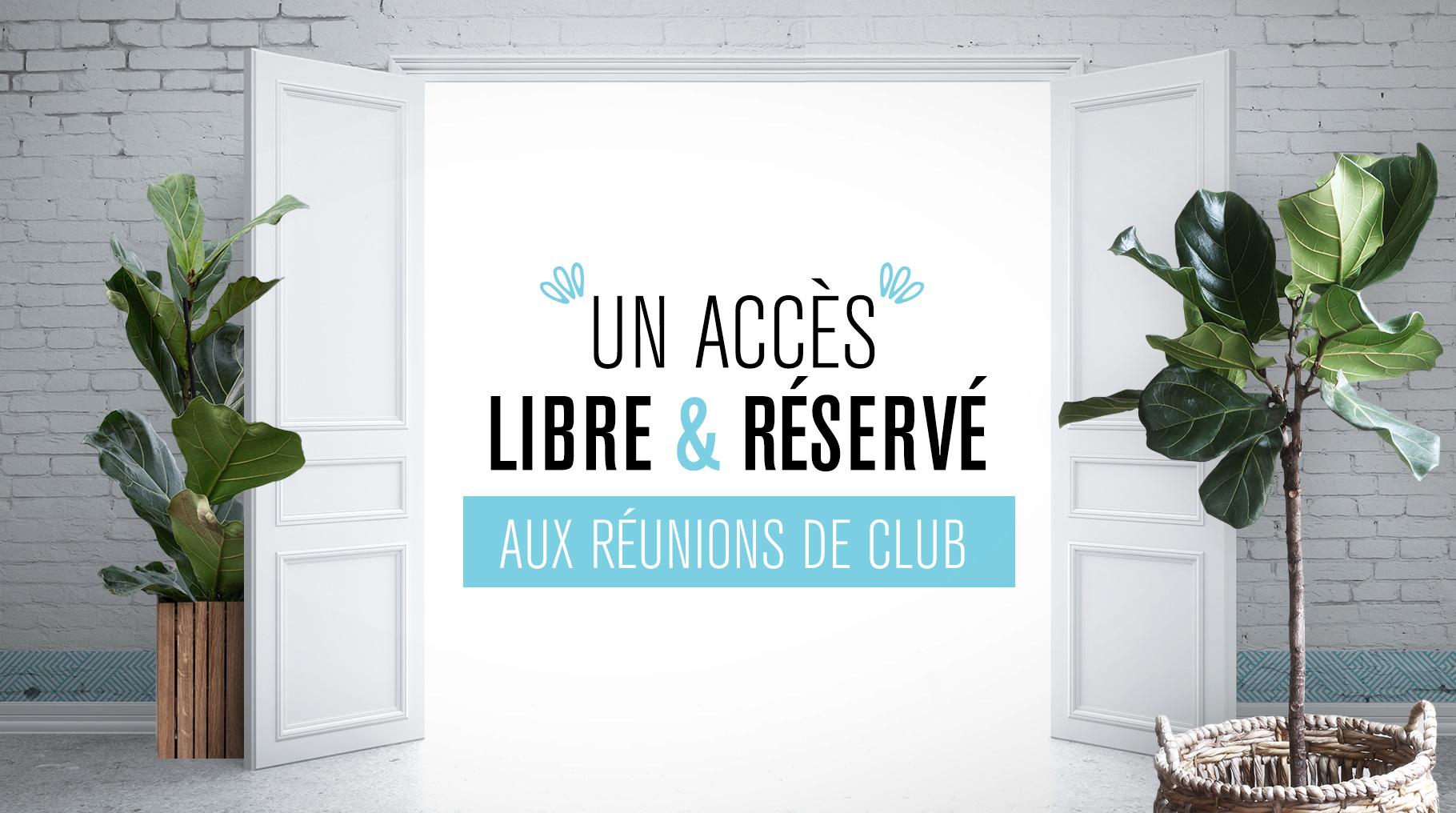 Un accès libre & réservé aux réunions de Club