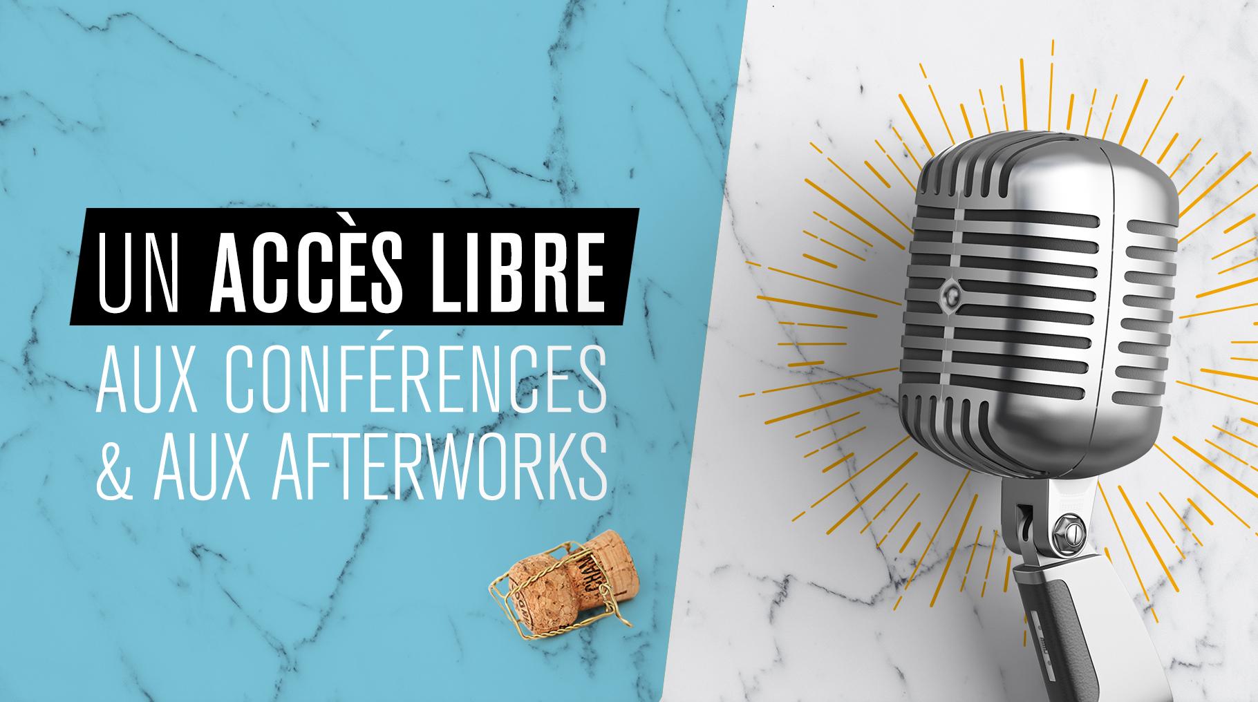Un accès libre aux conférences et aux afterworks