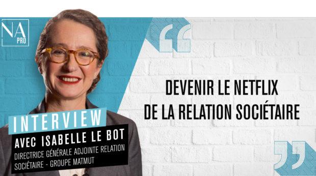 Isabelle Le Bot: «Devenir le Netflix de la relation sociétaire»