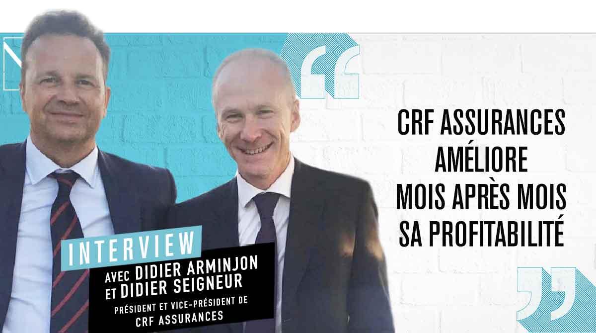 """Didier Arminjon / Didier Seigneur : """"CRF Assurances améliore mois après mois sa profitabilité"""""""