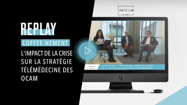 REPLAY - Coffee-nement : L'impact de la crise sur la stratégie télémédecine des ocam