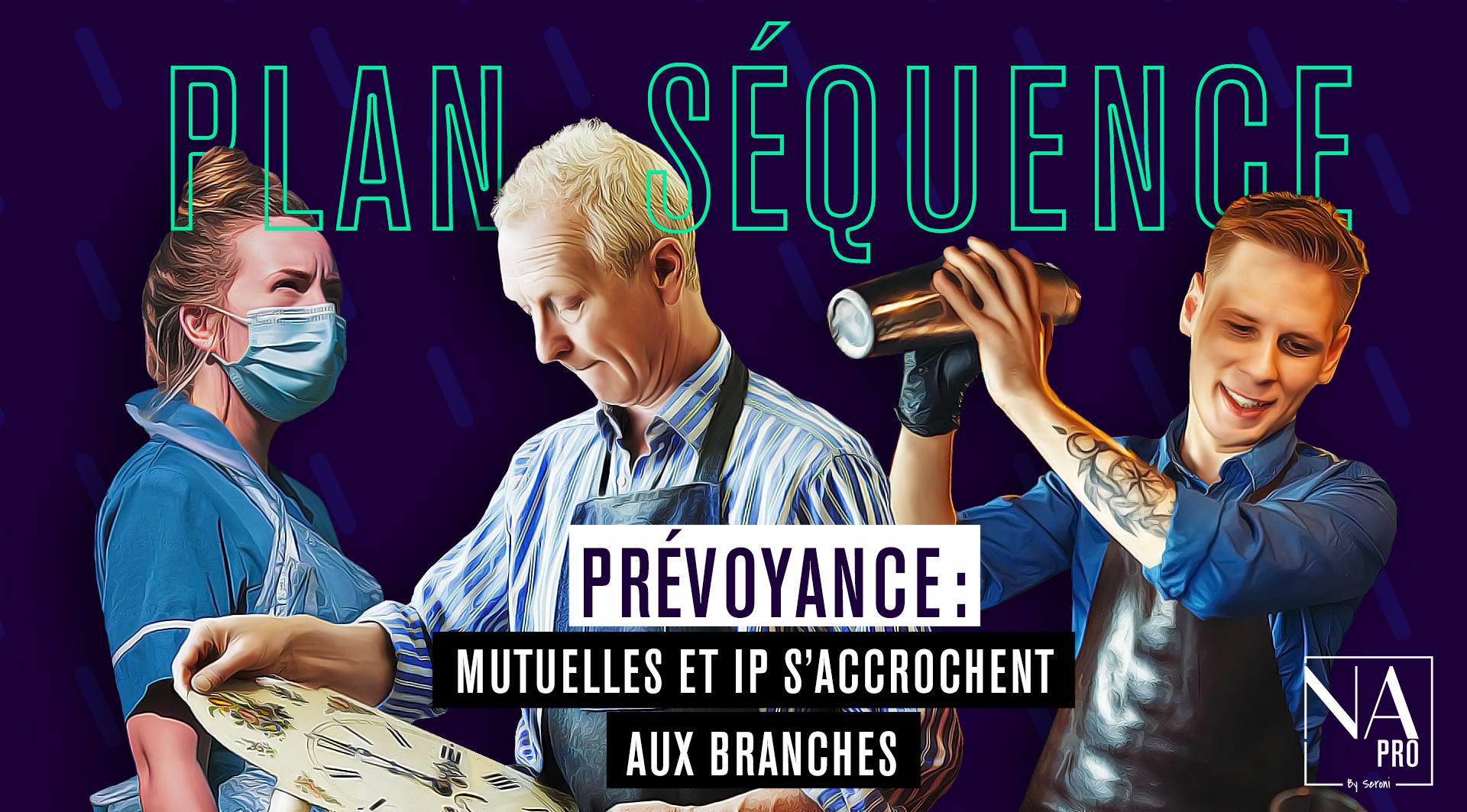 Plan séquence - Prévoyance : Mutuelles et IP s'accrochent aux branches