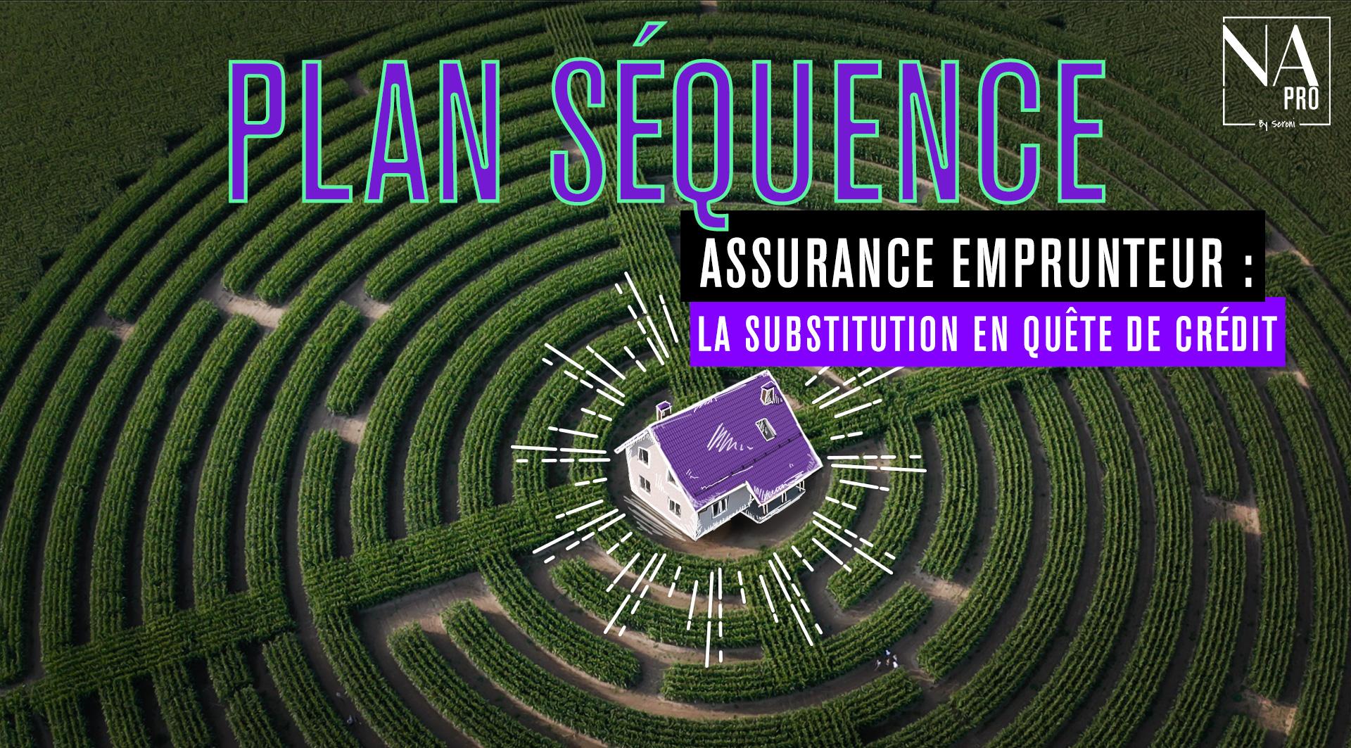 Plan séquence - Assurance emprunteur : La substitution en quête de crédit
